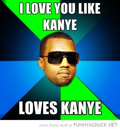 funny-love-you-like-kayne-west-meme-pics.jpg