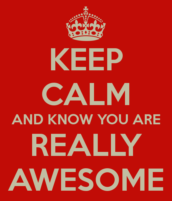 keep-calm-and-know-you-are-really-awesome-2.png