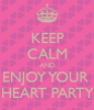 keep-calm-and-enjoy-your-heart-party.png