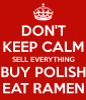 dont-keep-calm-sell-everything-buy-polish-eat-ramen.png