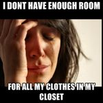 i-dont-have-enough-room-for-all-my-clothes-in-my-closet.jpg