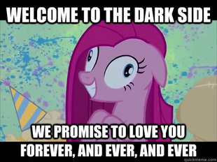 welcome_to_the_dark_side_meme_by_bronywriter-d5f05qk.jpg