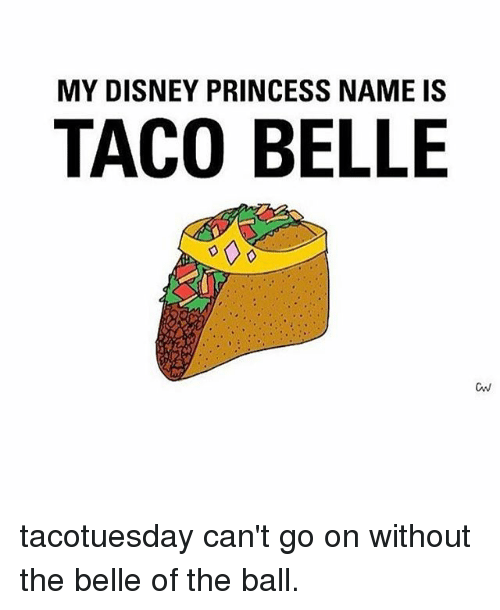 my-disney-princess-name-is-taco-belle-cw-tacotuesday-cant-2309724.png