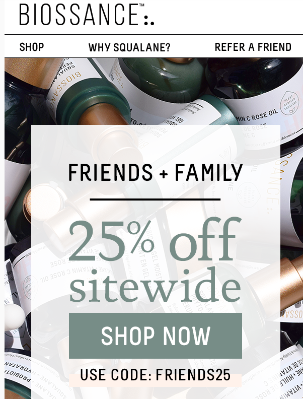 25% off entire purchase. Promotion ends 8/27 at 11:59pm PT. Must use code: FRIENDS25.