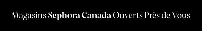 Open Sephora Canada Stores Near You_FR.jpg