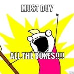 resized_all-the-things-meme-generator-must-buy-all-the-boxes-6202ce.jpg