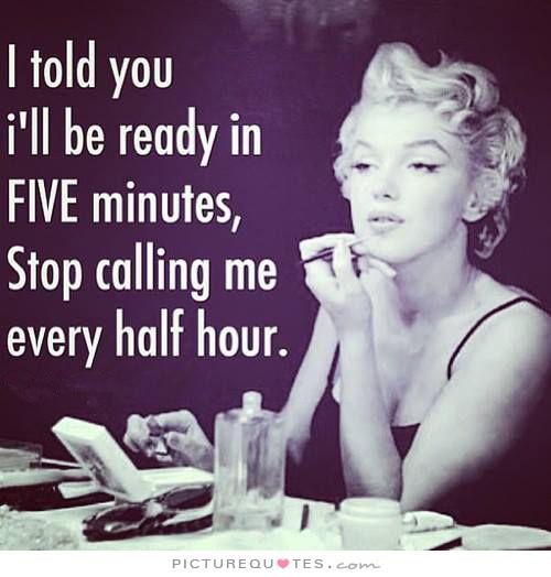 i-told-you-ill-be-ready-in-five-minutes-stop-calling-me-every-half-hour-quote-1.jpg