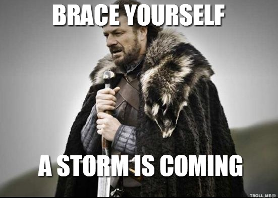Image result for a storm is coming meme