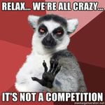 relax-were-all-crazy-its-not-a-competition.jpg