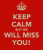 keep-calm-but-we-will-miss-you.png